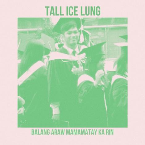 Tall Ice Lung - Balang Araw Mamamatay Ka Rin
